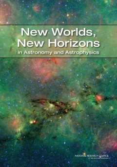 New Worlds, New Horizons: Cover of New Worlds, New Horizons in Astronomy and Astrophysics. The Decadal Survey of Astronomy and Adtrophysics outlines a plan for ground- and space-based astronomy and astrophysics through 2019. Another Decadal Survey will be presented in 2020.